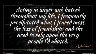 Photo of Luke Ford quote : Acting in anger and …