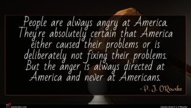 Photo of P. J. O'Rourke quote : People are always angry …