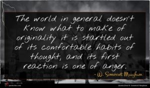 W. Somerset Maugham quote : The world in general ...