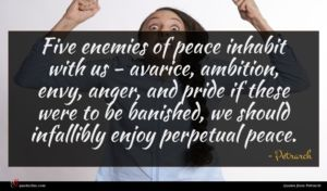 Petrarch quote : Five enemies of peace ...