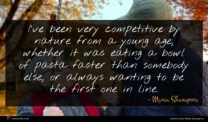 Maria Sharapova quote : I've been very competitive ...