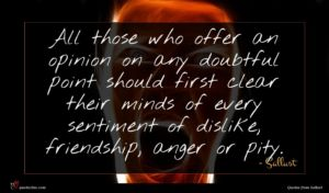 Sallust quote : All those who offer ...
