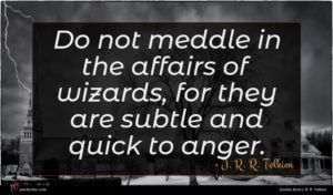 J. R. R. Tolkien quote : Do not meddle in ...