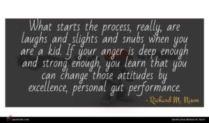 Richard M. Nixon quote : What starts the process ...