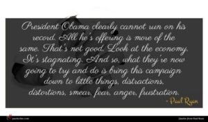 Paul Ryan quote : President Obama clearly cannot ...