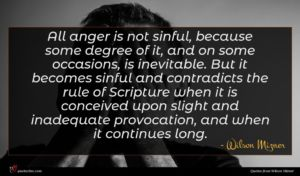 Wilson Mizner quote : All anger is not ...