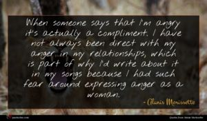 Alanis Morissette quote : When someone says that ...