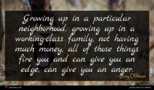 Gary Oldman quote : Growing up in a ...