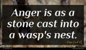 Pope Paul VI quote : Anger is as a ...