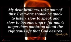 Beverly Sills quote : My dear brothers take ...
