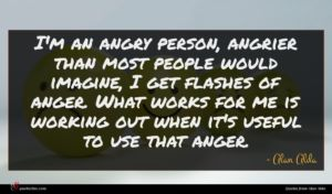 Alan Alda quote : I'm an angry person ...
