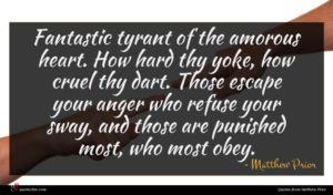 Matthew Prior quote : Fantastic tyrant of the ...