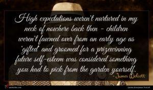 James Wolcott quote : High expectations weren't nurtured ...