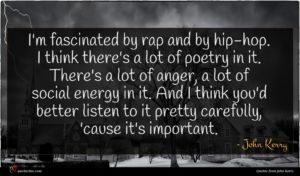 John Kerry quote : I'm fascinated by rap ...