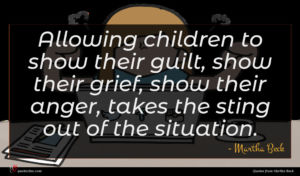 Martha Beck quote : Allowing children to show ...