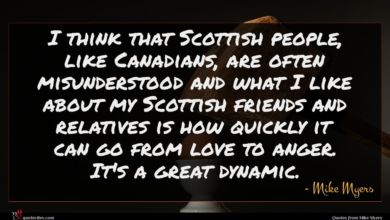 Photo of Mike Myers quote : I think that Scottish …