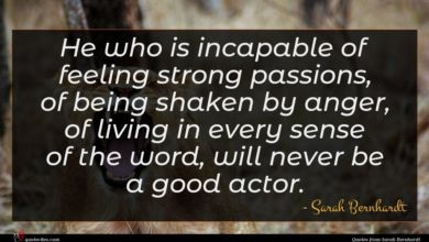 Photo of Sarah Bernhardt quote : He who is incapable …