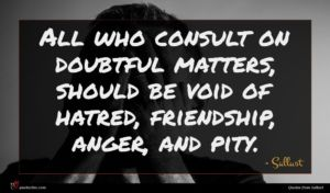 Sallust quote : All who consult on ...