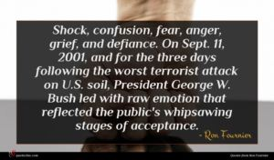 Ron Fournier quote : Shock confusion fear anger ...