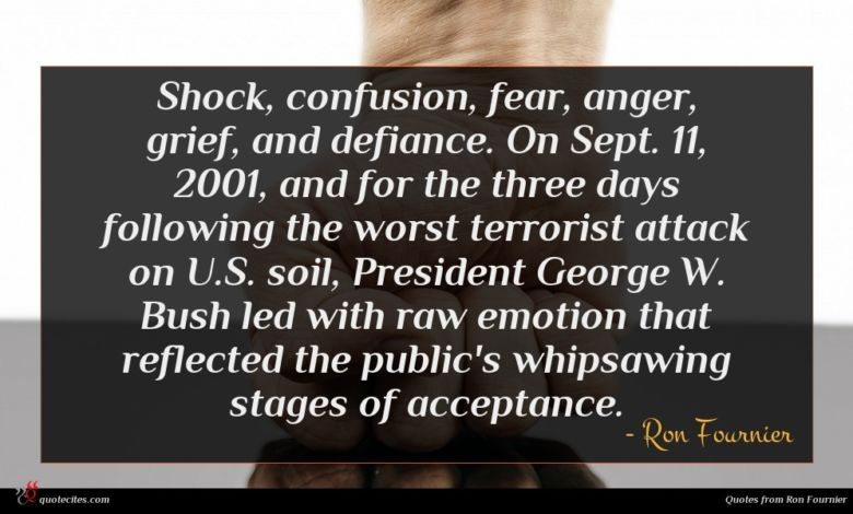 Shock, confusion, fear, anger, grief, and defiance. On Sept. 11, 2001, and for the three days following the worst terrorist attack on U.S. soil, President George W. Bush led with raw emotion that reflected the public's whipsawing stages of acceptance.