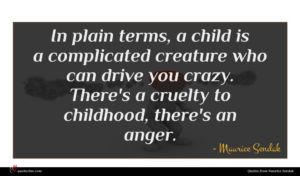 Maurice Sendak quote : In plain terms a ...