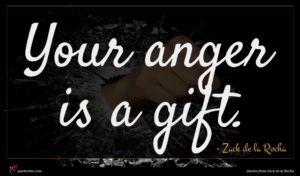 Zack de la Rocha quote : Your anger is a ...