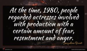 Jacqueline Bisset quote : At the time people ...