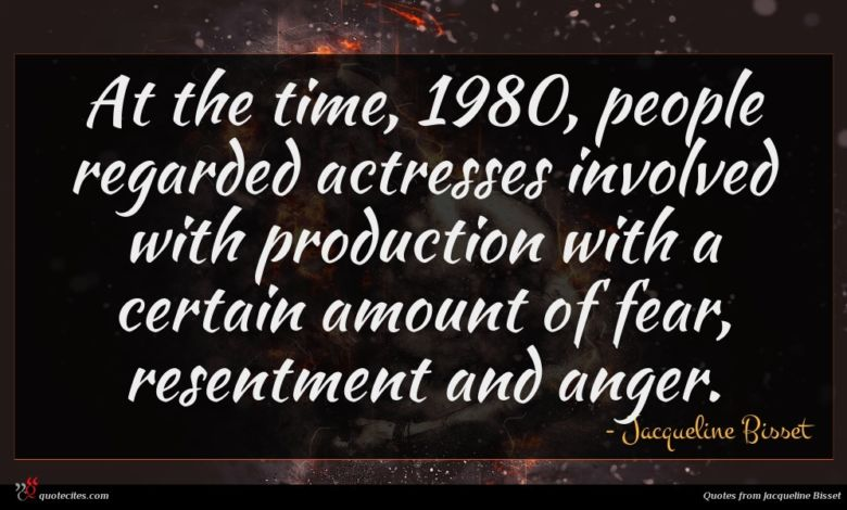 At the time, 1980, people regarded actresses involved with production with a certain amount of fear, resentment and anger.