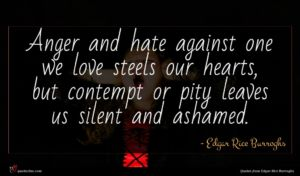Edgar Rice Burroghs quote : Anger and hate against ...