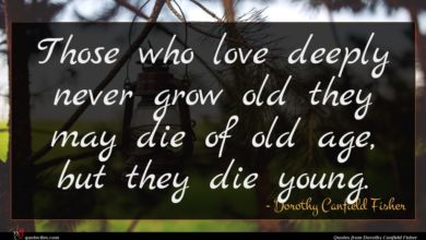 Photo of Dorothy Canfield Fisher quote : Those who love deeply …