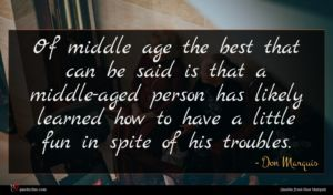 Don Marquis quote : Of middle age the ...
