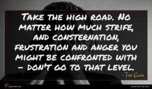 Tim Gunn quote : Take the high road ...