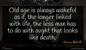 Herman Melville quote : Old age is always ...