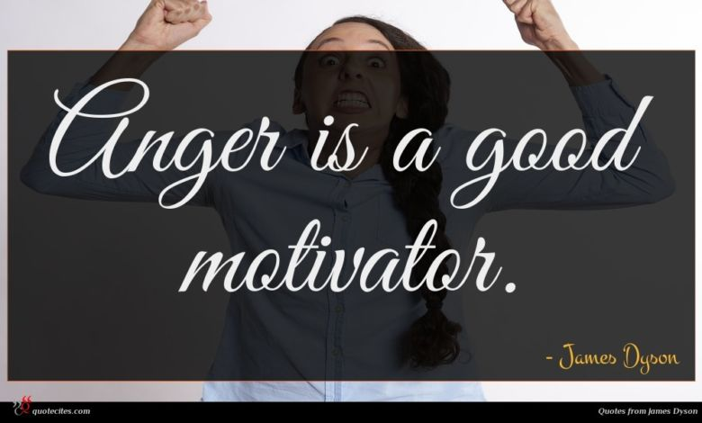 Anger is a good motivator.