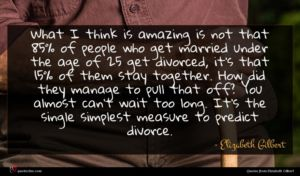 Elizabeth Gilbert quote : What I think is ...