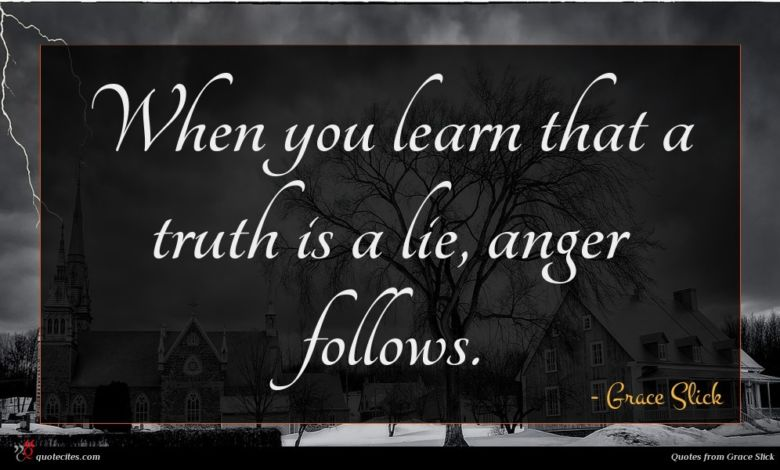 When you learn that a truth is a lie, anger follows.