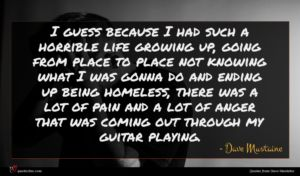 Dave Mustaine quote : I guess because I ...
