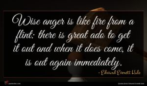 Edward Everett Hale quote : Wise anger is like ...