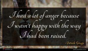 Patrick Swayze quote : I had a lot ...