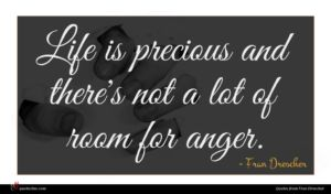 Fran Drescher quote : Life is precious and ...