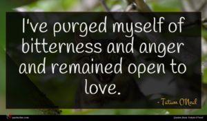 Tatum O'Neal quote : I've purged myself of ...