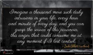 Jack Abbott (author) quote : Imagine a thousand more ...