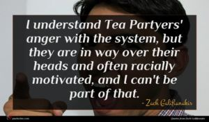 Zach Galifianakis quote : I understand Tea Partyers' ...