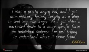 Caleb Carr quote : I was a pretty ...