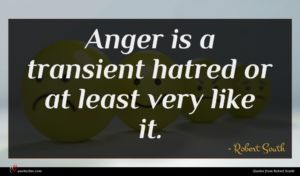 Robert South quote : Anger is a transient ...