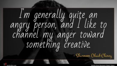 Photo of Sharmeen Obaid-Chinoy quote : I'm generally quite an …