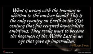 Shimon Peres quote : What is wrong with ...