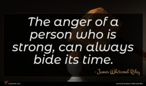 James Whitcomb Riley quote : The anger of a ...