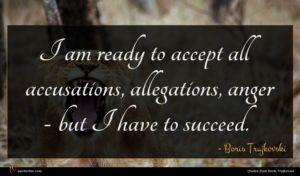 Boris Trajkovski quote : I am ready to ...