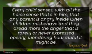 Benjamin Spock quote : Every child senses with ...